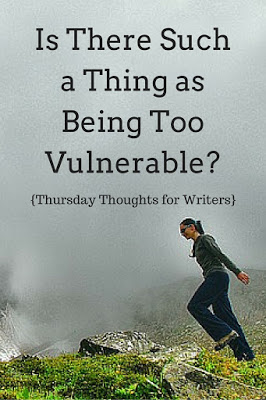 Is There Such a Thing as Being Too Vulnerable? {Thursday Thoughts for Writers}