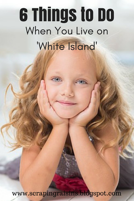 "Your island is comfortable and for the most part it is safe. Let's call it ""White Island."""