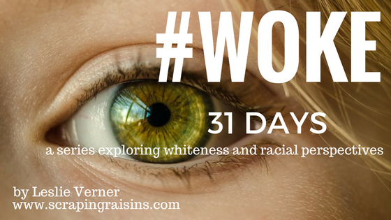 A 31 Day Series Exploring Whiteness and Racial Perspectives