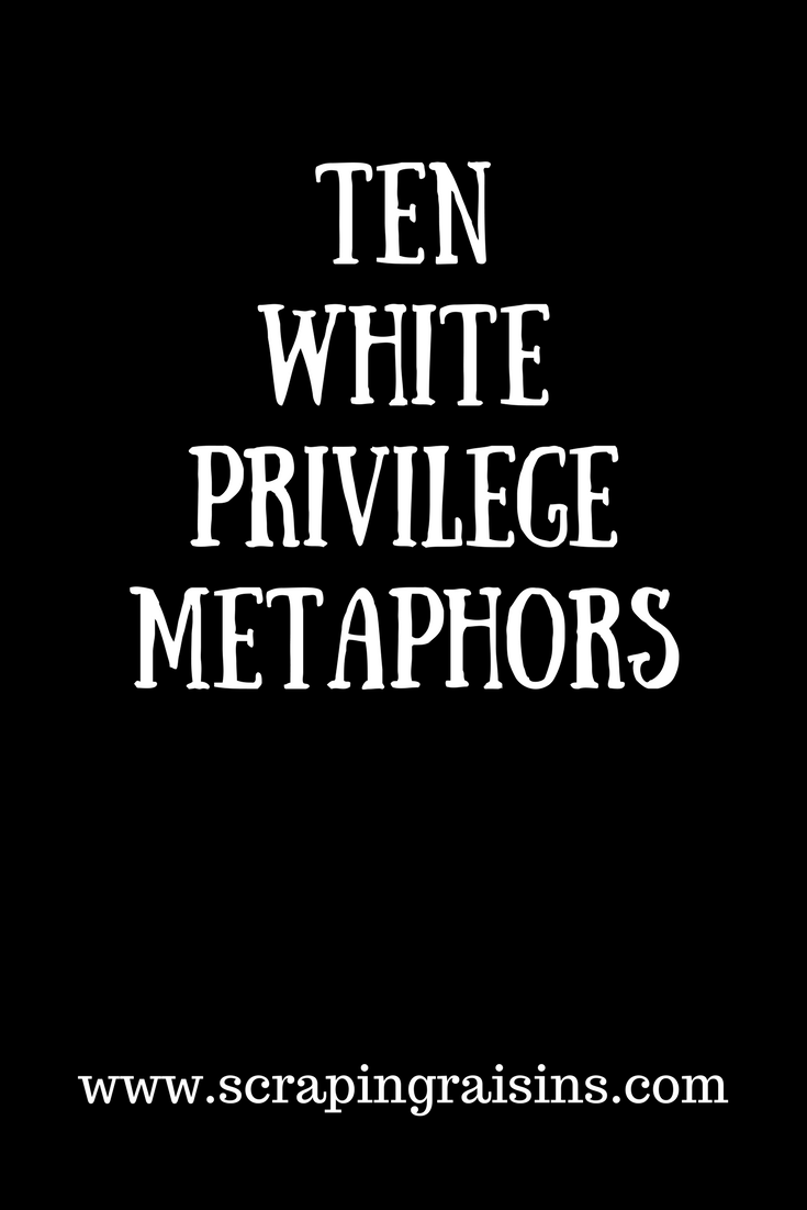 Ten Metaphors for Understanding White Privilege